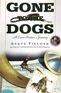 Gone to the Dogs - A Coon Hunters Journey Book by: Steve Fielder