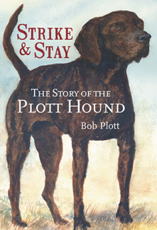 The Story of the Plott Hound: Strike and Stay Book by Bob Plott