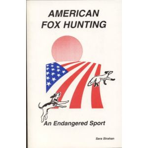 American Fox Hunting An Endangered Sport Book By Sara Strahan