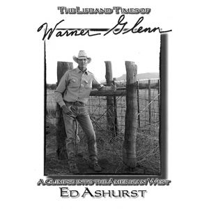 The Life and Times of Warner Glenn: A Glimpse into the American West by Ed Ashurst
