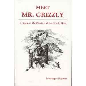 Meet Mr. Grizzly: A Saga on the Passing of the Grizzly Bear Book by Montague Stevens