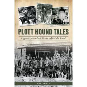 Plott Hound Tales: Legendary People & Places behind the Breed by Bob Plott