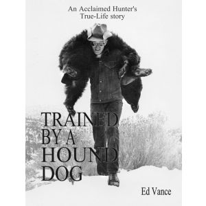 Trained by a Hound Dog By Ed Vance